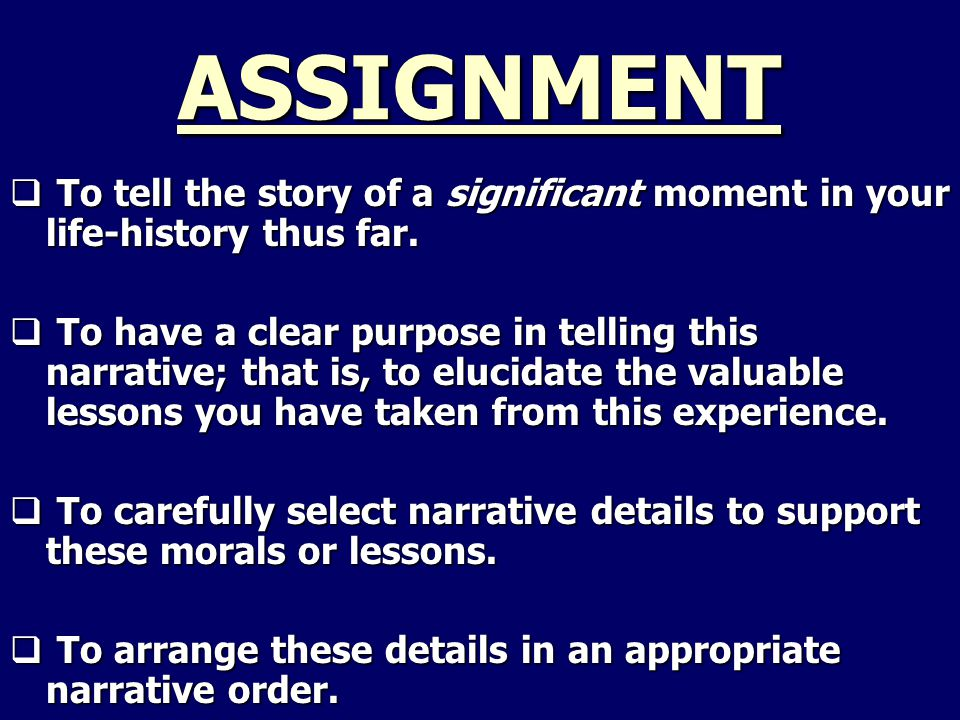 ASSIGNMENT  To tell the story of a significant moment in your life-history thus far.