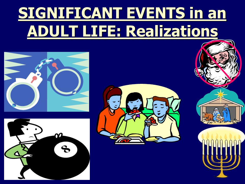 SIGNIFICANT EVENTS in an ADULT LIFE: Realizations