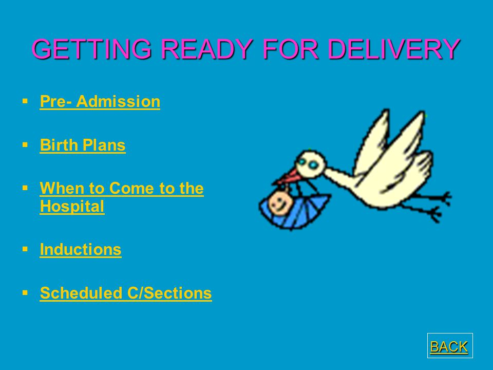 GETTING READY FOR DELIVERY   Pre- Admission Pre- Admission   Birth Plans Birth Plans   When to Come to the Hospital When to Come to the Hospital
