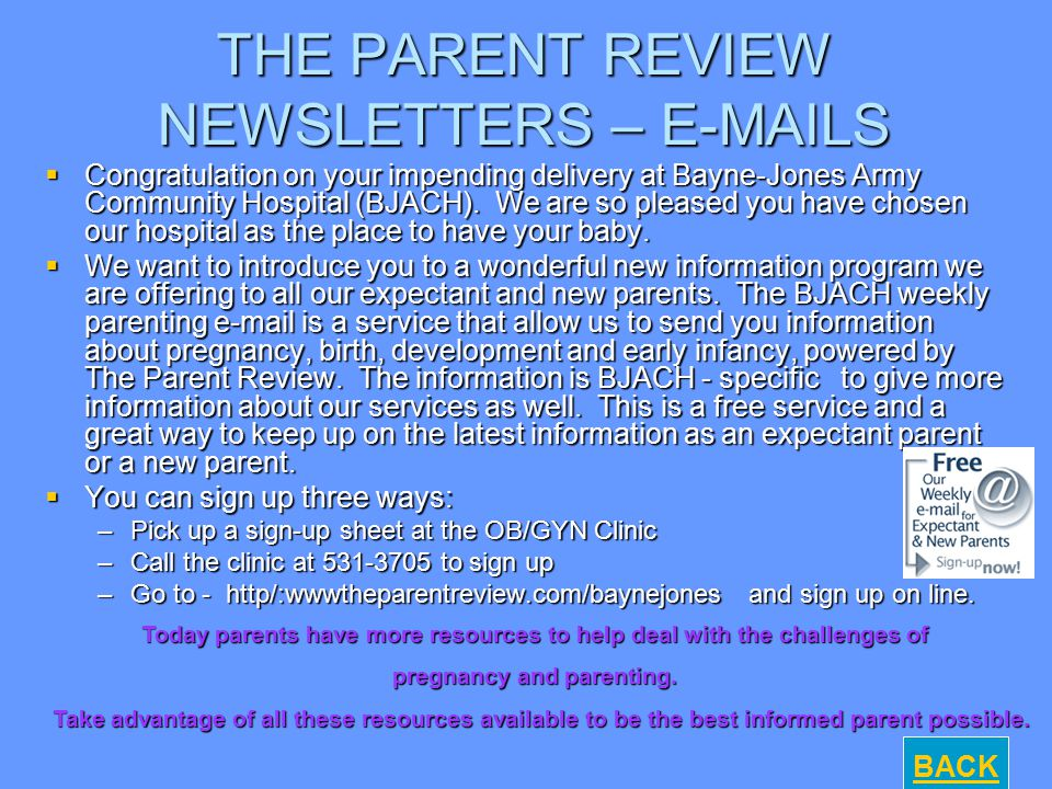 THE PARENT REVIEW NEWSLETTERS – E-MAILS  Congratulation on your impending delivery at Bayne-Jones Army Community Hospital (BJACH). We are so pleased