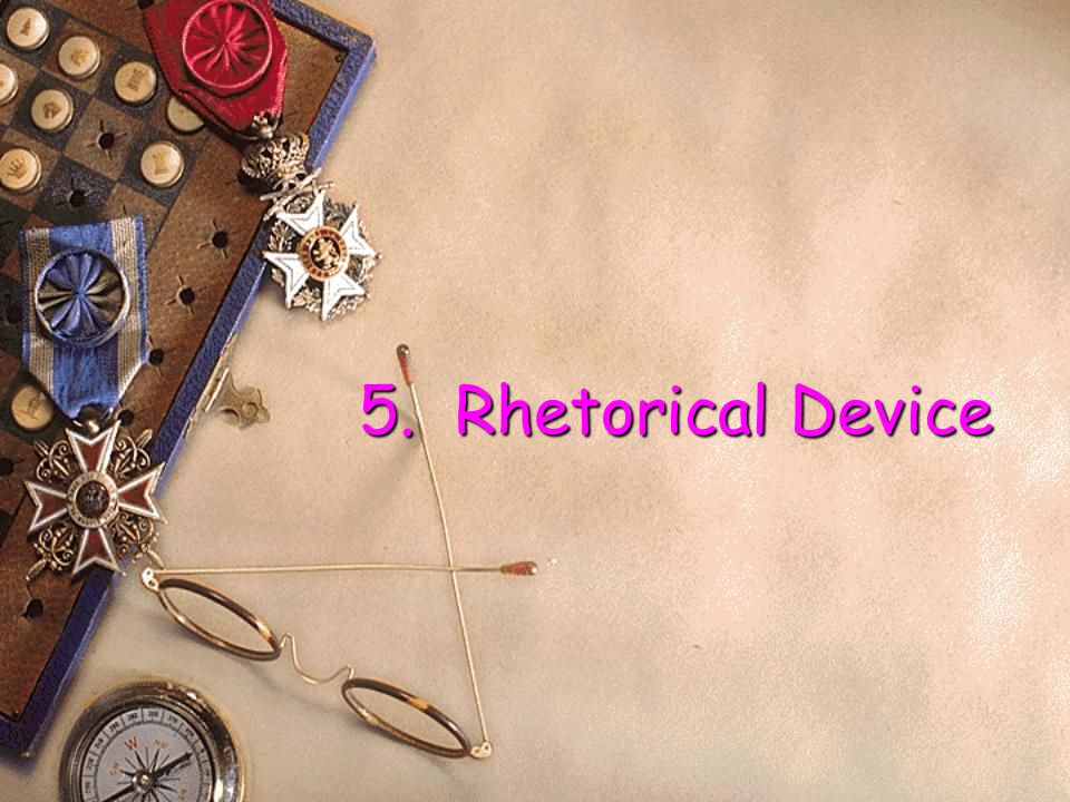 5. Rhetorical Device 5. Rhetorical Device.