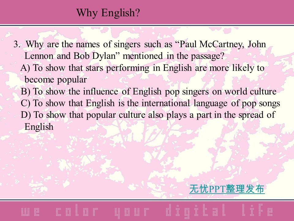 """无忧 PPT 整理发布 3. Why are the names of singers such as """"Paul McCartney, John Lennon and Bob Dylan"""" mentioned in the passage? A) To show that stars perfor"""