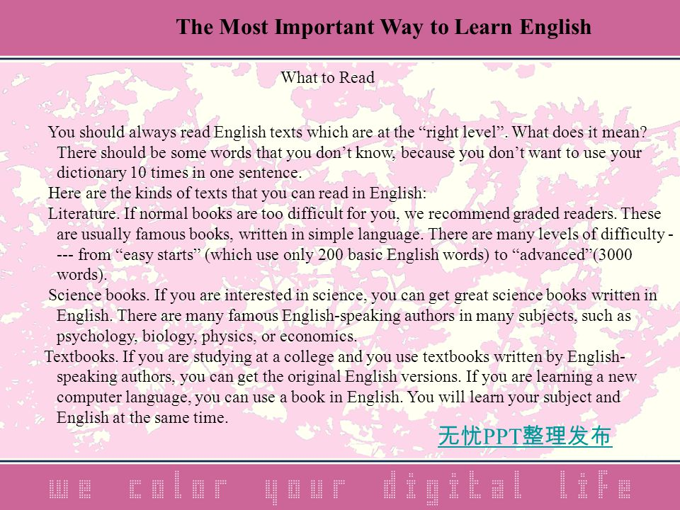 无忧 PPT 整理发布 What to Read You should always read English texts which are at the right level .