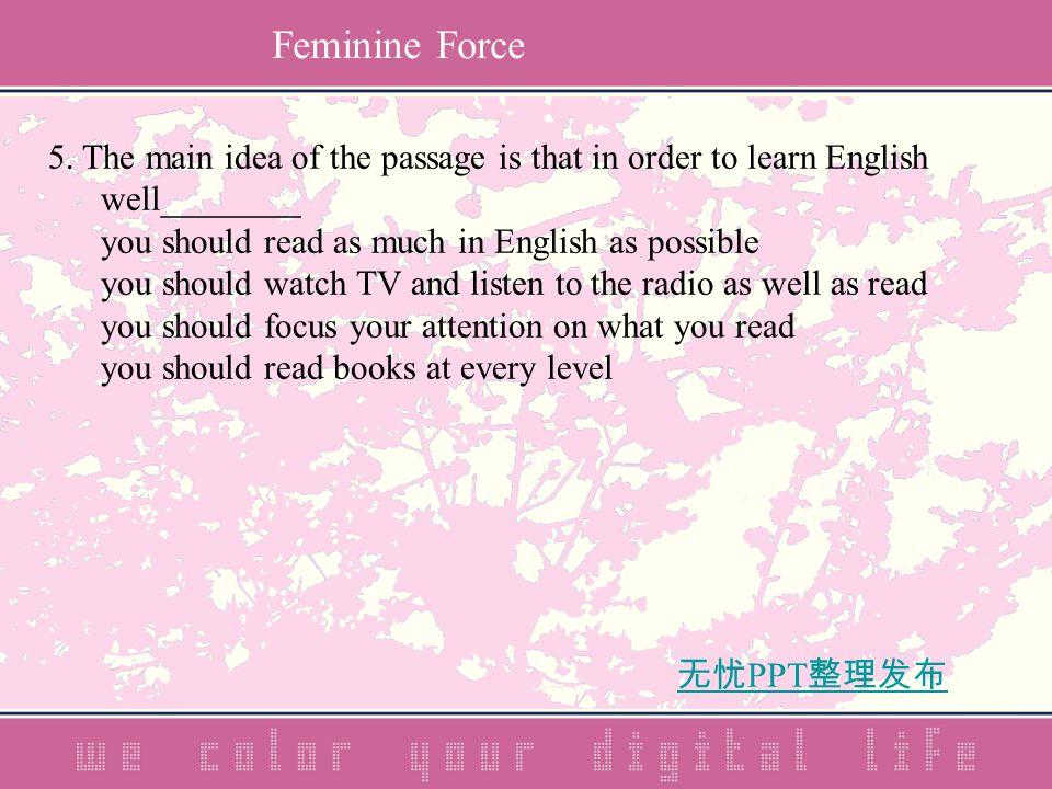 无忧 PPT 整理发布 5. The main idea of the passage is that in order to learn English well________ you should read as much in English as possible you should w