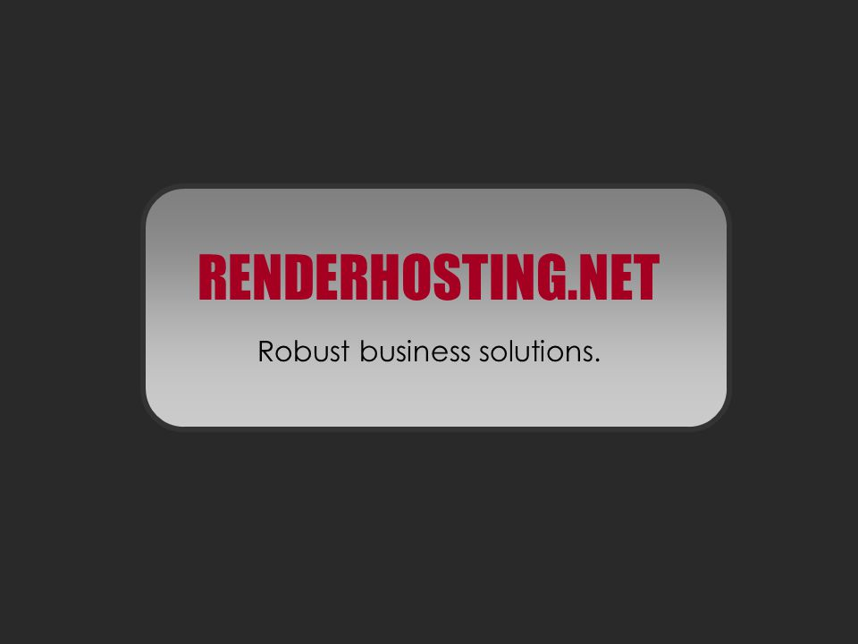 RENDERHOSTING.NET Robust business solutions.