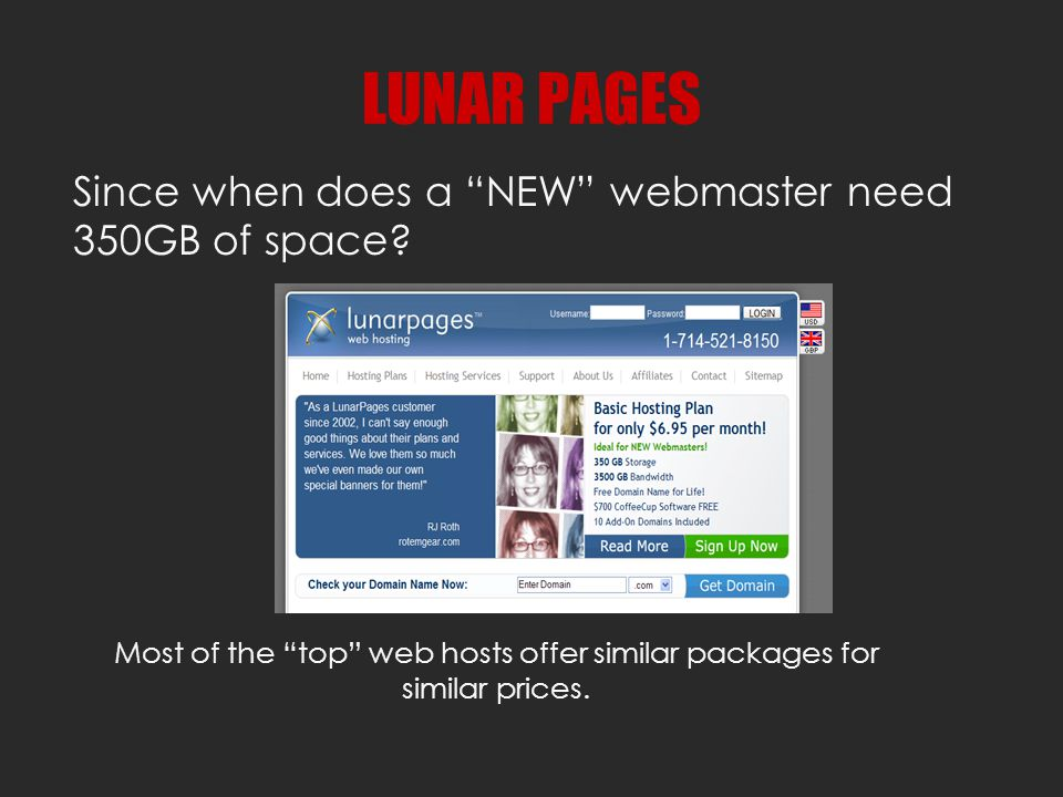 Since when does a NEW webmaster need 350GB of space.