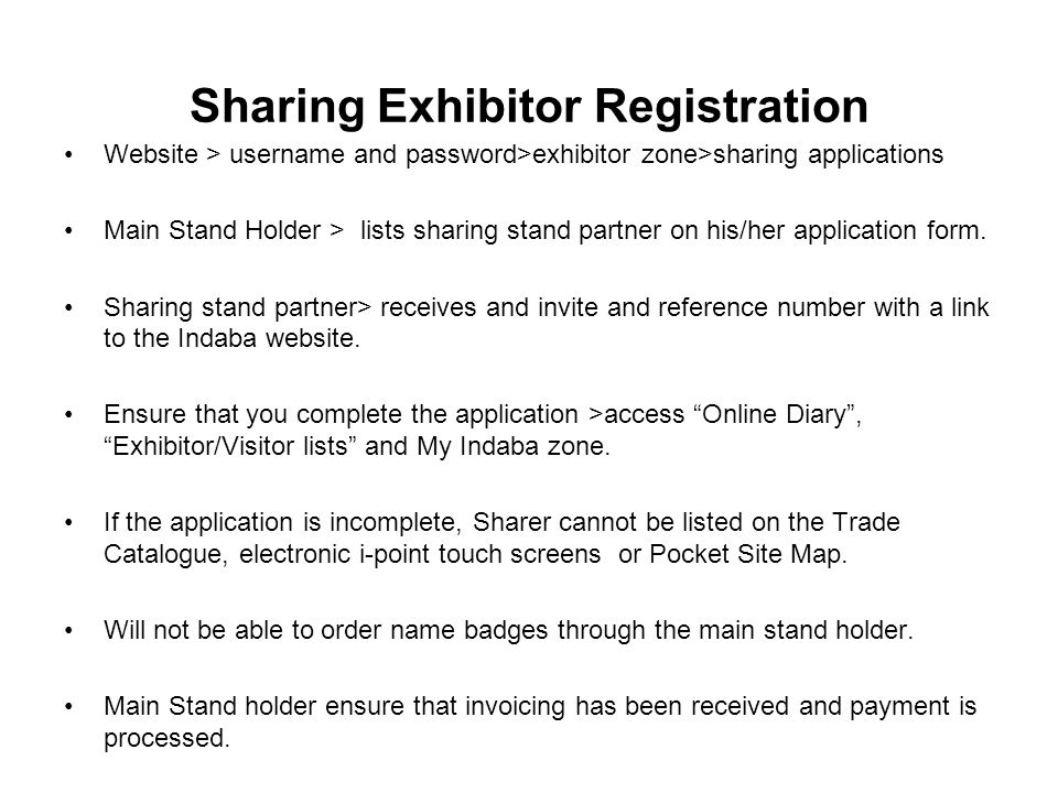 Sharing Exhibitor Registration Website > username and password>exhibitor zone>sharing applications Main Stand Holder > lists sharing stand partner on his/her application form.