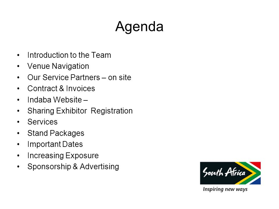 Agenda Introduction to the Team Venue Navigation Our Service Partners – on site Contract & Invoices Indaba Website – Sharing Exhibitor Registration Services Stand Packages Important Dates Increasing Exposure Sponsorship & Advertising