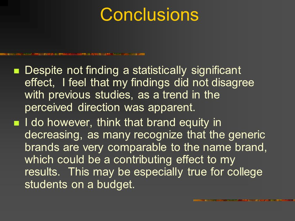 Conclusions Despite not finding a statistically significant effect, I feel that my findings did not disagree with previous studies, as a trend in the perceived direction was apparent.