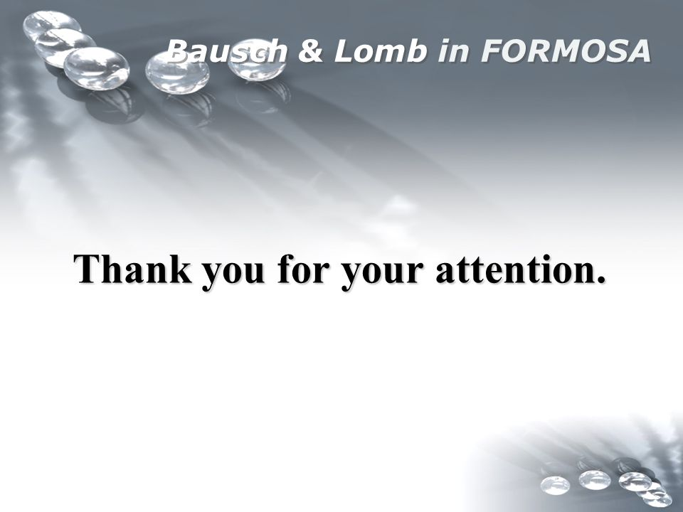 Bausch & Lomb in FORMOSA Thank you for your attention.