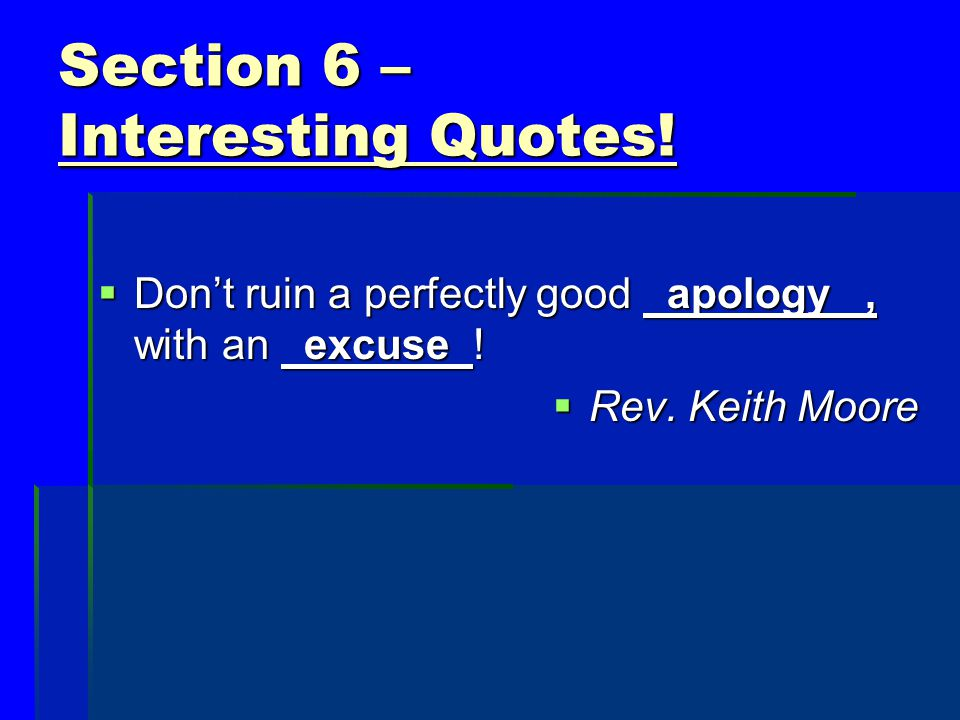 Section 6 – Interesting Quotes!  Expect nothing! Appreciate everything!  Rev. Keith Moore