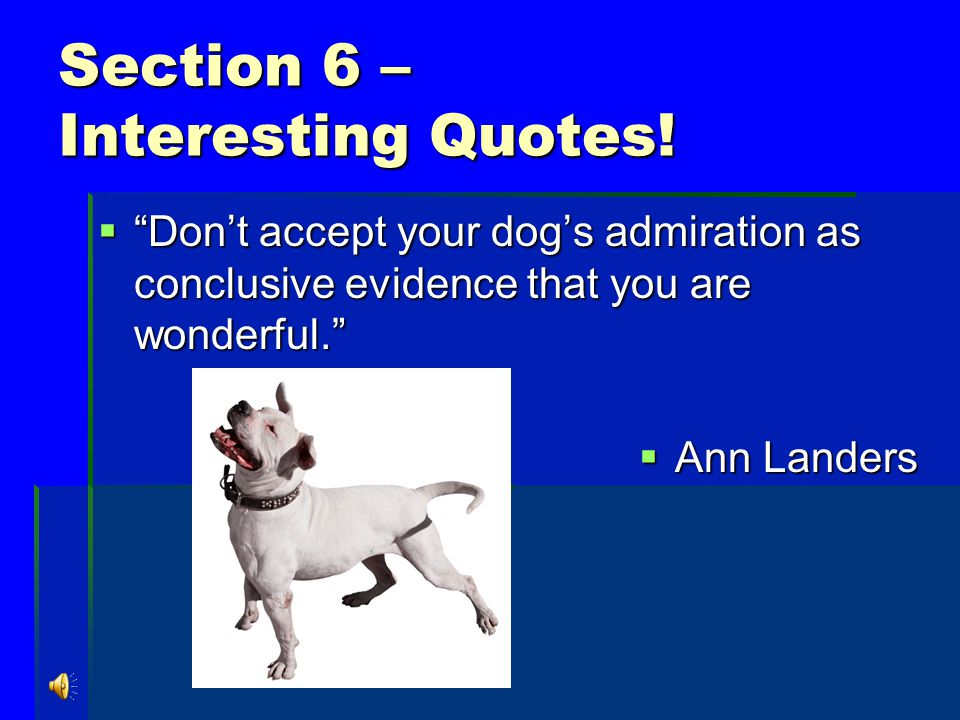 Section 6 – Interesting Quotes.  Advice not asked for is nothing more than criticism!  Rev.