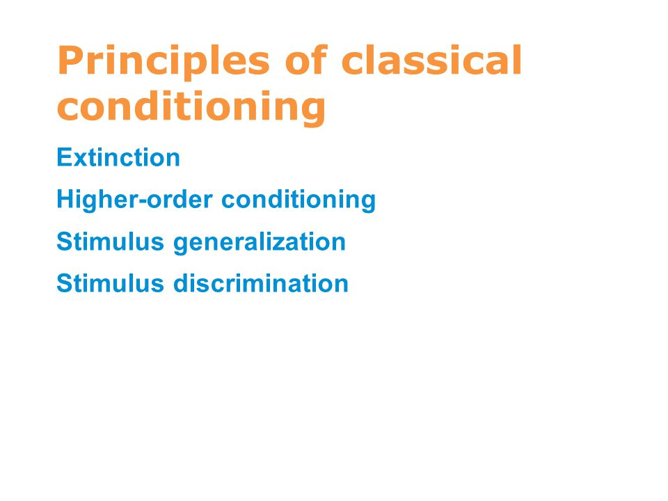 Principles of classical conditioning Extinction Higher-order conditioning Stimulus generalization Stimulus discrimination 7