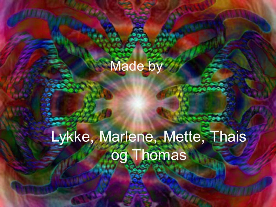 Made by Lykke, Marlene, Mette, Thais og Thomas