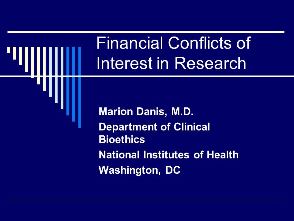 Financial Conflicts of Interest in Research Marion Danis, M.D.