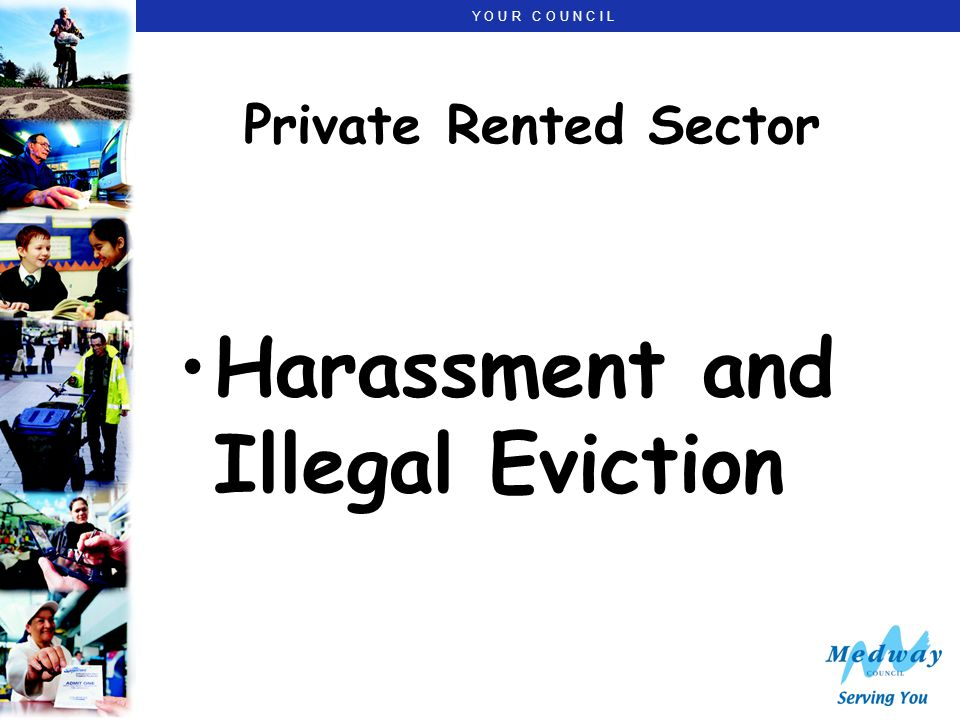 Y O U R C O U N C I L Private Rented Sector Harassment and Illegal Eviction
