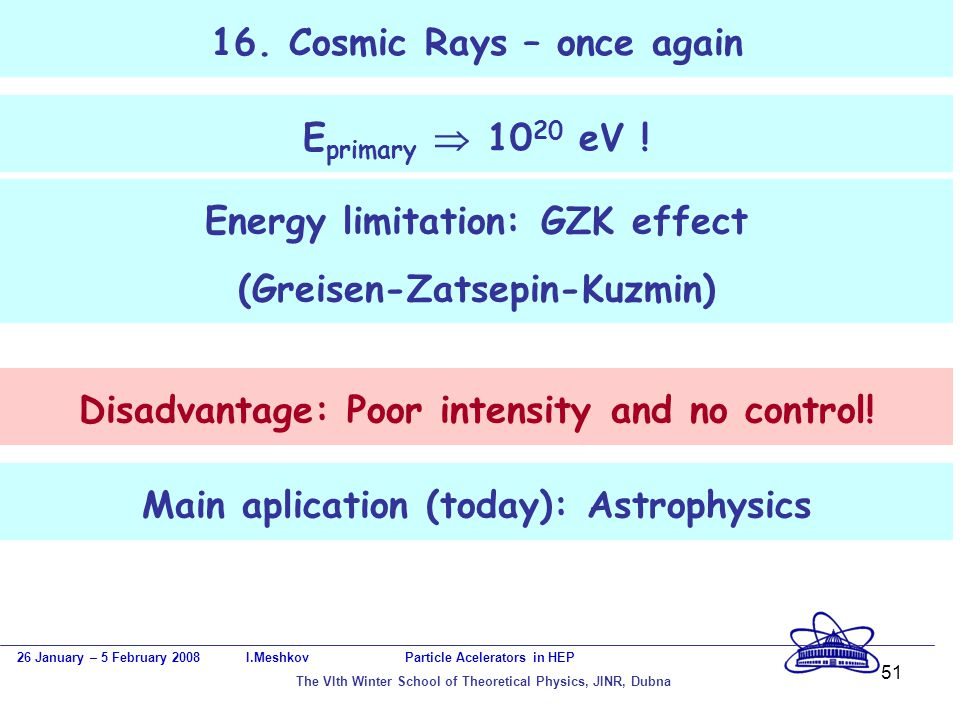 51 16. Cosmic Rays – once again 26 January – 5 February 2008 I.Meshkov Particle Acelerators in HEP The VIth Winter School of Theoretical Physics, JINR