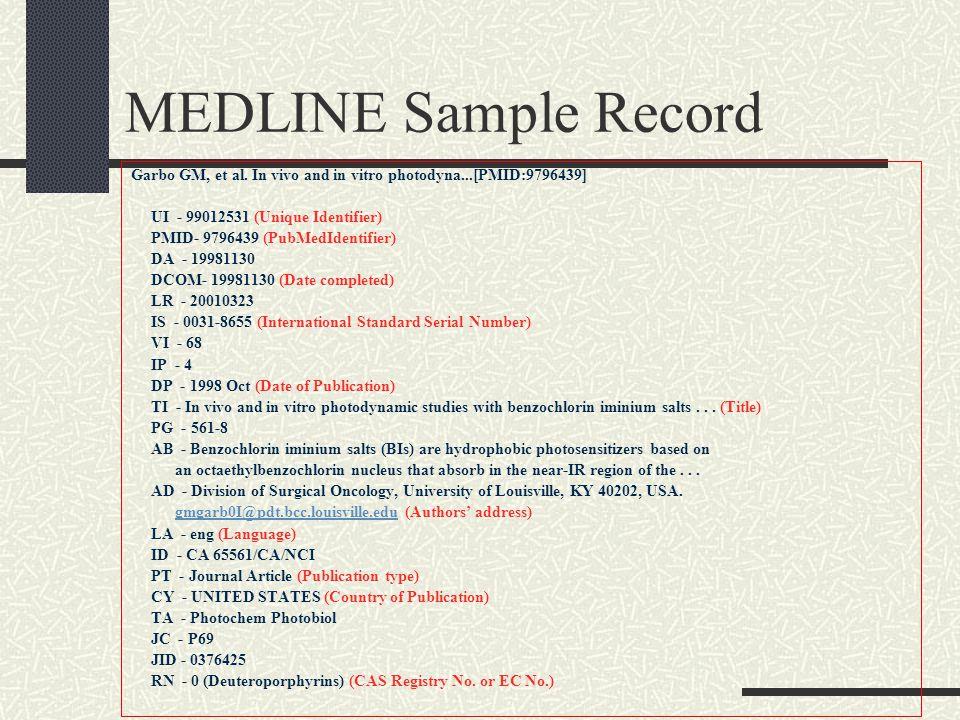 MEDLINE Sample Record Garbo GM, et al. In vivo and in vitro photodyna...[PMID:9796439] UI - 99012531 (Unique Identifier) PMID- 9796439 (PubMedIdentifi