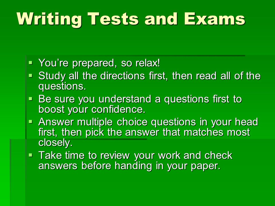 Writing Tests and Exams  You're prepared, so relax.