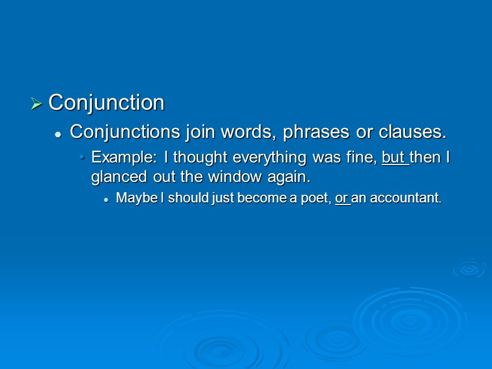  Conjunction Conjunctions join words, phrases or clauses. Conjunctions join words, phrases or clauses. Example: I thought everything was fine, but th