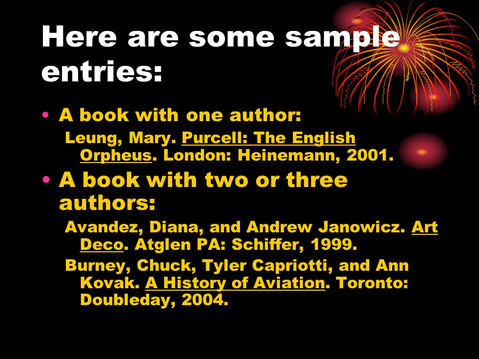 Here are some sample entries: A book with one author: Leung, Mary.