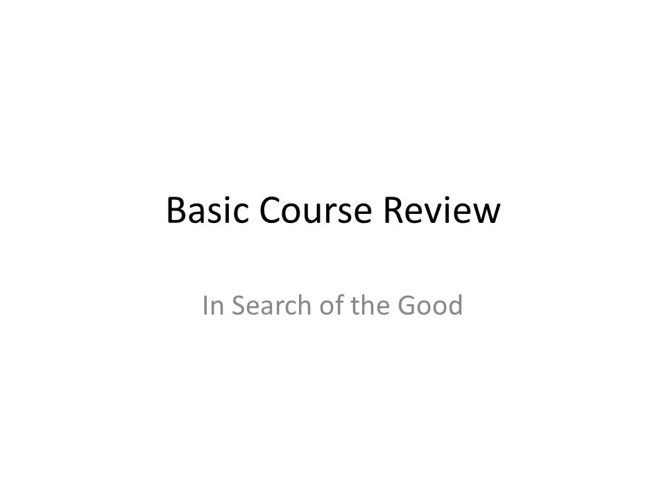 Basic Course Review In Search of the Good