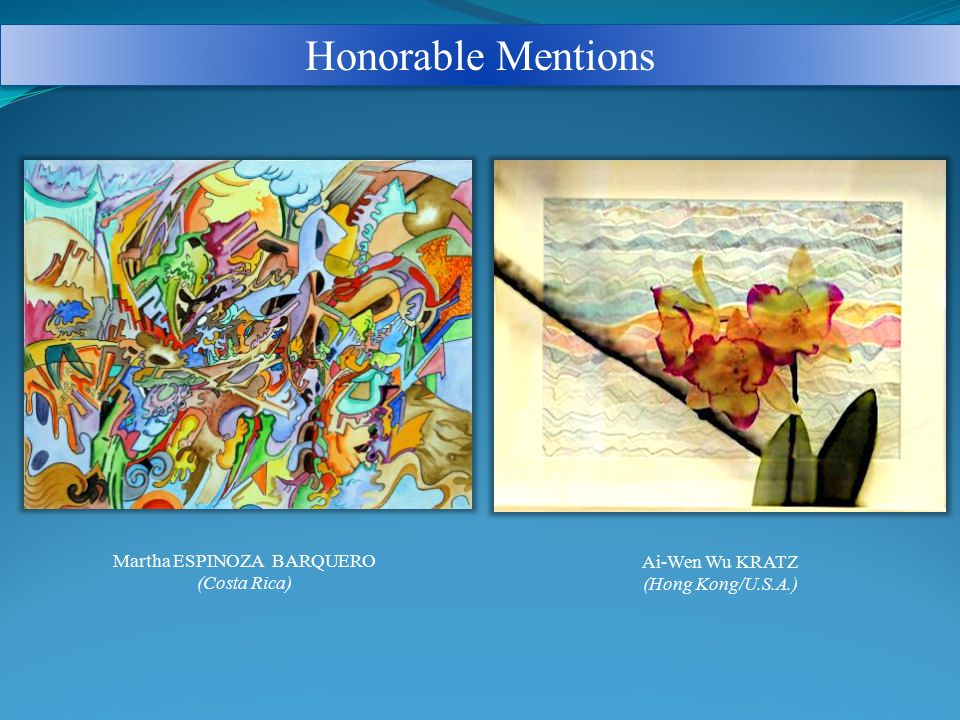 Honorable Mentions Martha ESPINOZA BARQUERO (Costa Rica) Ai-Wen Wu KRATZ (Hong Kong/U.S.A.)