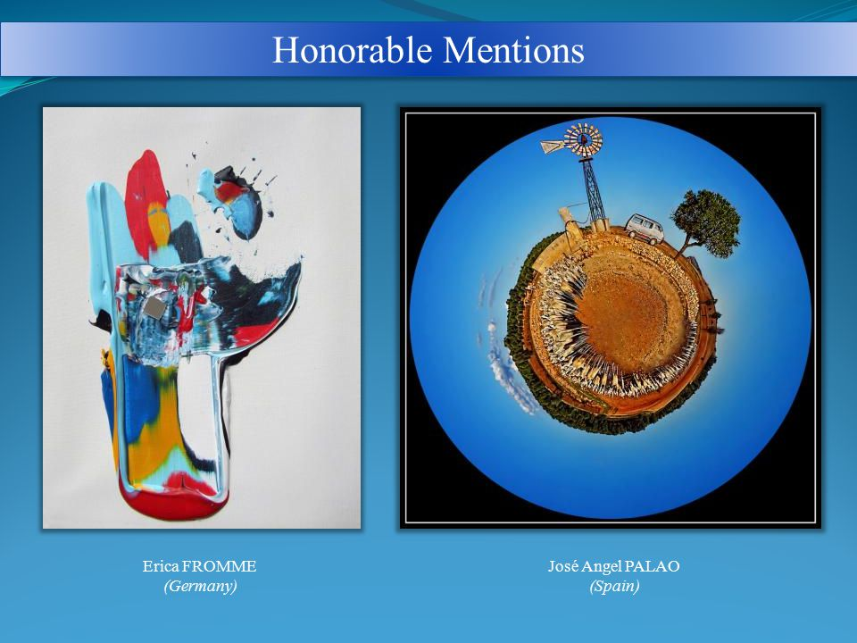 Honorable Mentions Erica FROMME (Germany) José Angel PALAO (Spain)