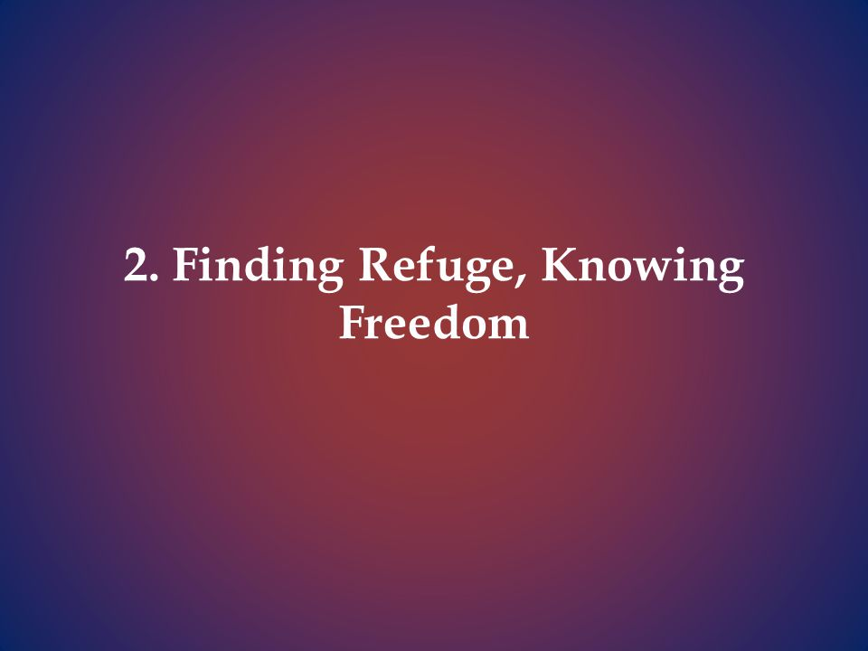 2. Finding Refuge, Knowing Freedom