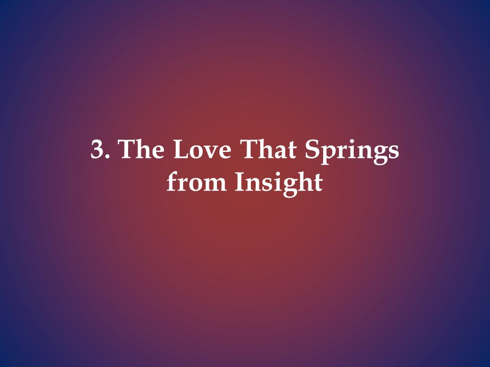 3. The Love That Springs from Insight