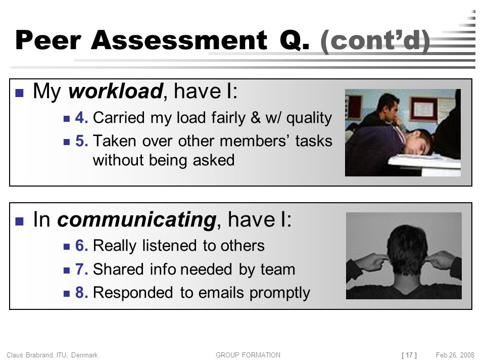 [ 17 ] Claus Brabrand, ITU, Denmark GROUP FORMATIONFeb 26, 2008 Peer Assessment Q.