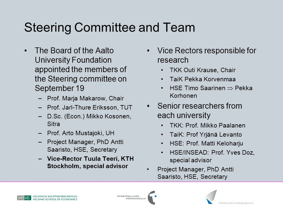 Steering Committee and Team The Board of the Aalto University Foundation appointed the members of the Steering committee on September 19 –Prof.