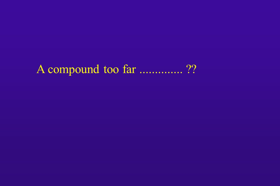 A compound too far..............