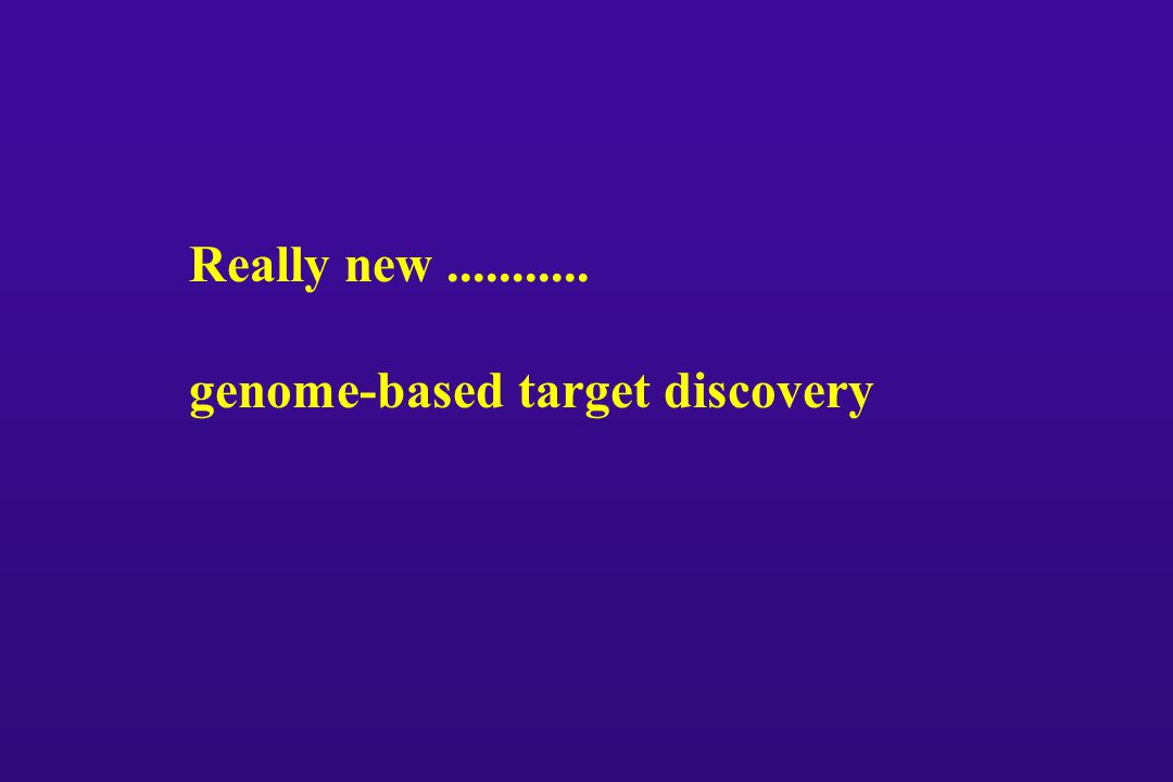 Really new........... genome-based target discovery