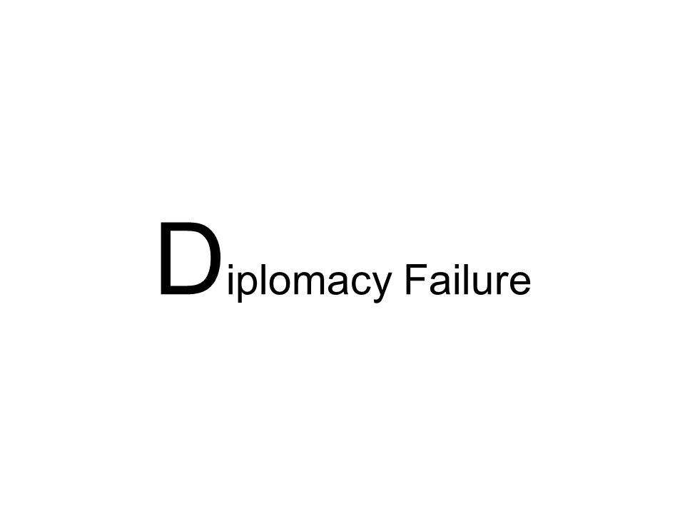 D iplomacy Failure