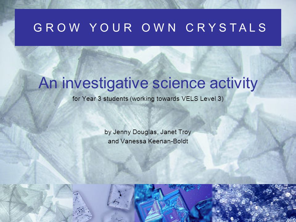 I N T R O D U C T I O N Show students a selection of crystals and find out what is already known.