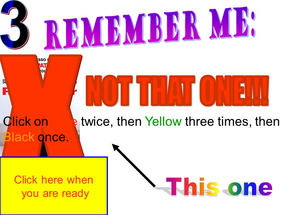 Click on Blue twice, then Yellow three times, then Black once. Click here when you are ready
