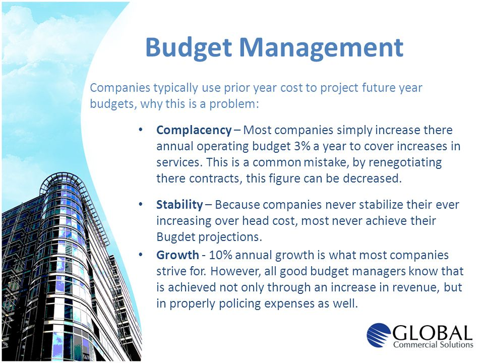 Budget Management Complacency – Most companies simply increase there annual operating budget 3% a year to cover increases in services. This is a commo