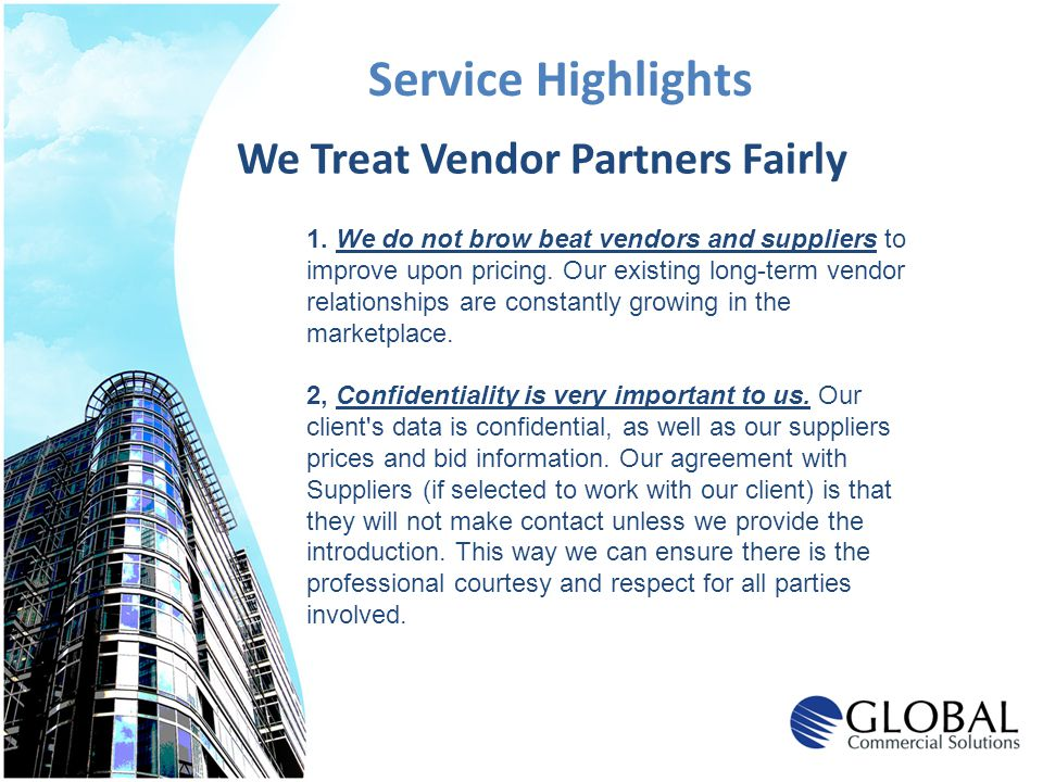 1. We do not brow beat vendors and suppliers to improve upon pricing. Our existing long-term vendor relationships are constantly growing in the market