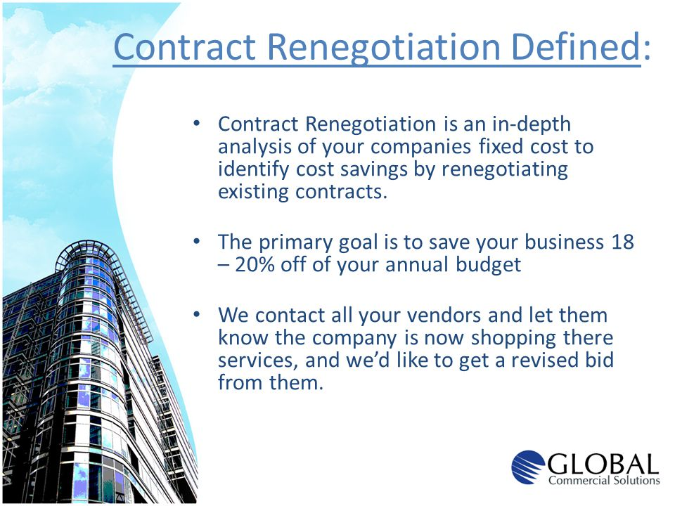 Contract Renegotiation is an in-depth analysis of your companies fixed cost to identify cost savings by renegotiating existing contracts. The primary