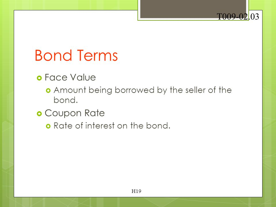 Investing in Bonds  Bonds  Promise to pay a definite amount of money at a stated interest rate on a specified maturity date.  Bondholder  Individu
