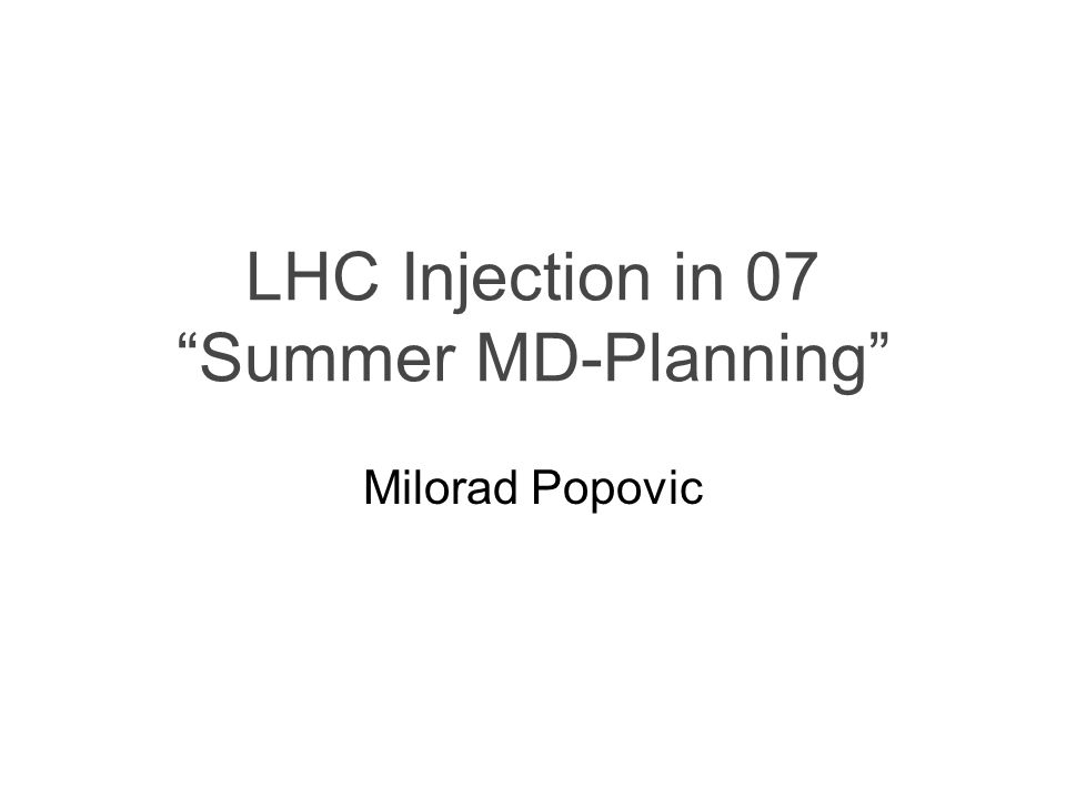 LHC Injection in 07 Summer MD-Planning Milorad Popovic