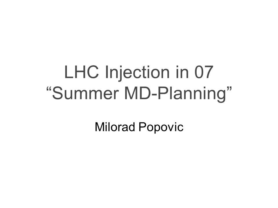 "LHC Injection in 07 ""Summer MD-Planning"" Milorad Popovic"