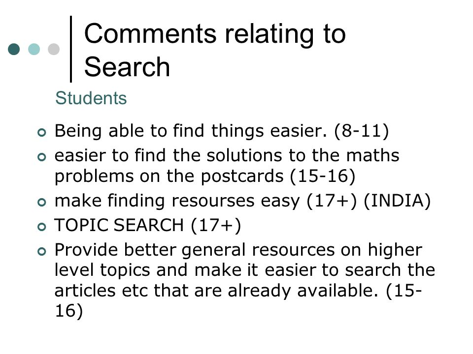Comments relating to Search Being able to find things easier.