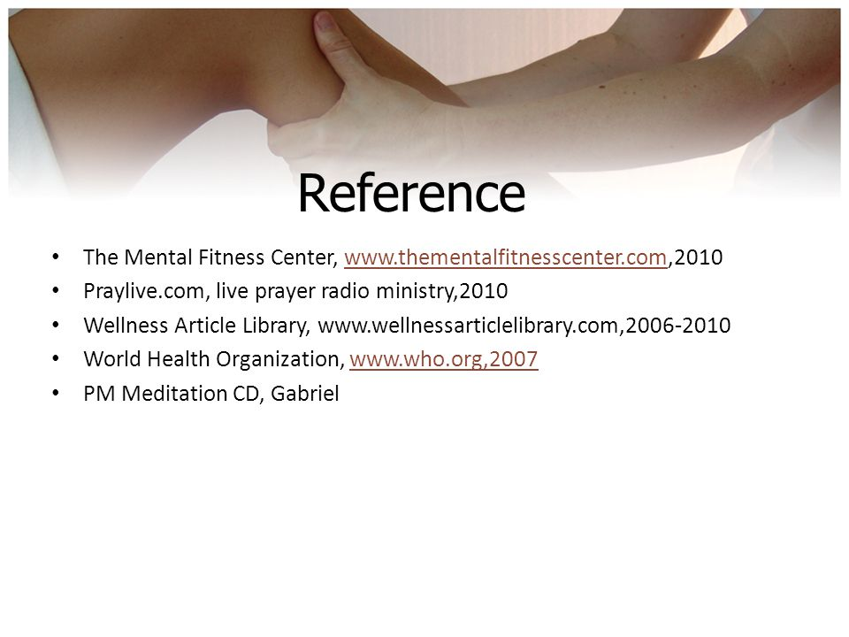 Reference The Mental Fitness Center, www.thementalfitnesscenter.com,2010www.thementalfitnesscenter.com Praylive.com, live prayer radio ministry,2010 W