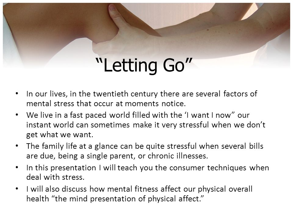 """Letting Go"" In our lives, in the twentieth century there are several factors of mental stress that occur at moments notice. We live in a fast paced w"