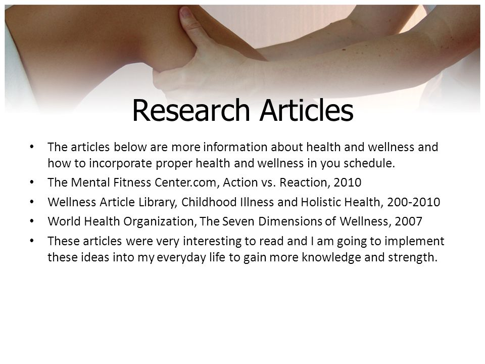 Research Articles The articles below are more information about health and wellness and how to incorporate proper health and wellness in you schedule.
