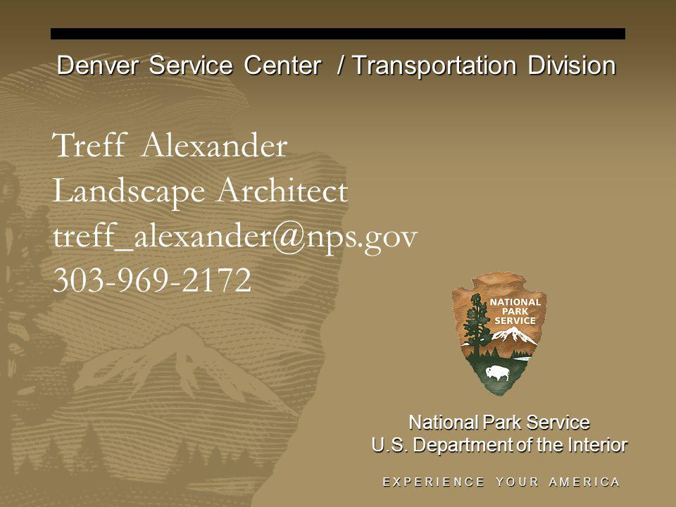E X P E R I E N C E Y O U R A M E R I C A Denver Service Center / Transportation Division National Park Service U.S.