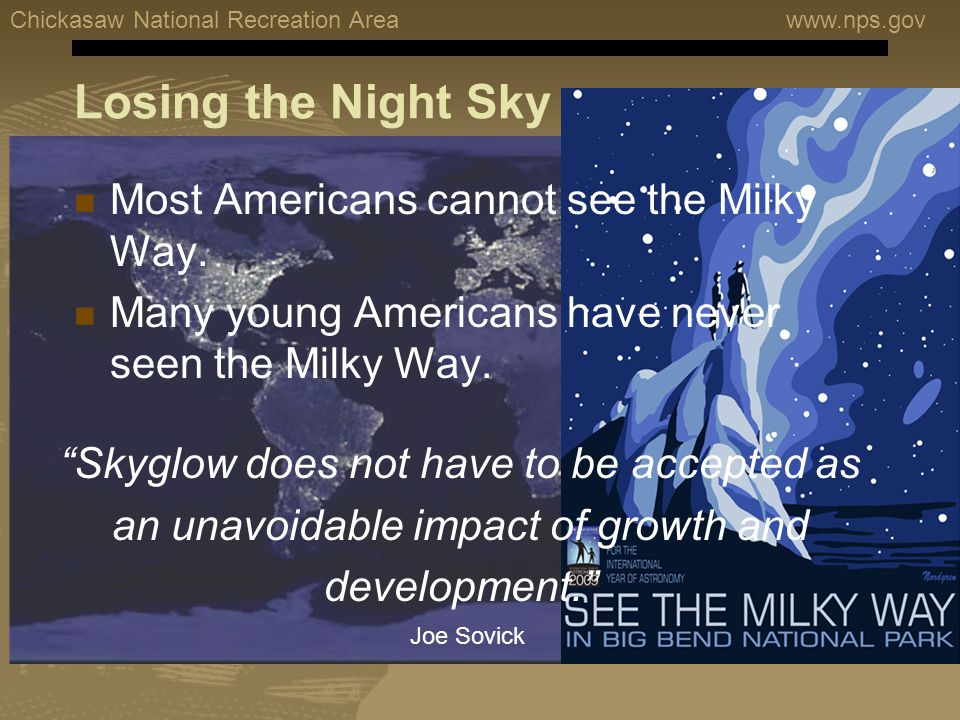 Chickasaw National Recreation Areawww.nps.gov Losing the Night Sky Most Americans cannot see the Milky Way.