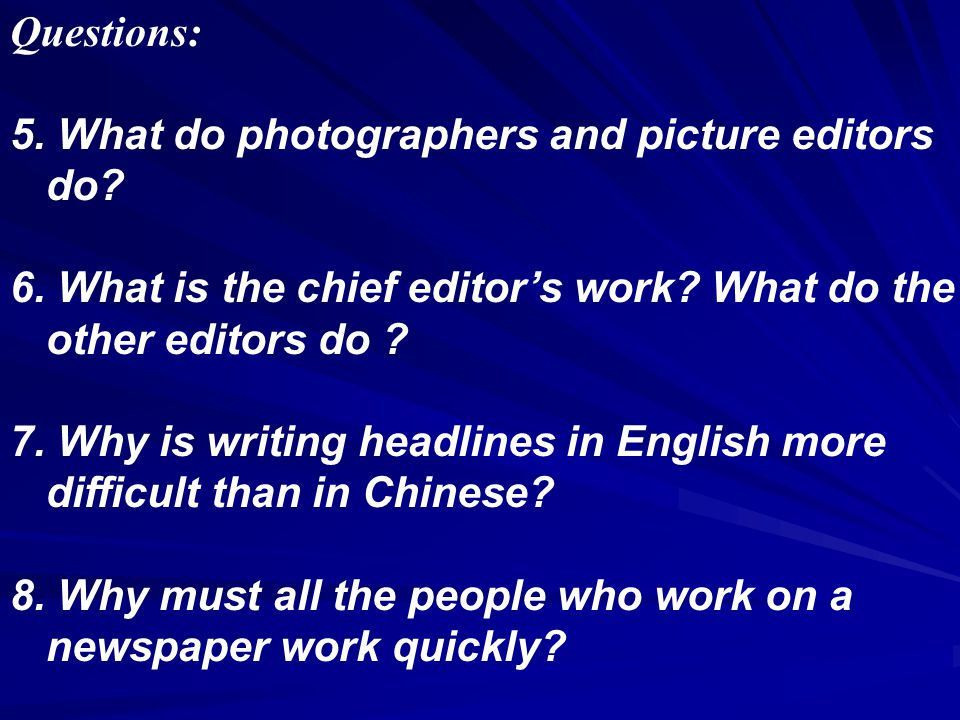 Questions: 1.What does the newspaper chief editor do every morning.